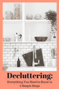 Decluttering: Everything You Need to Know in 6 Simple Steps