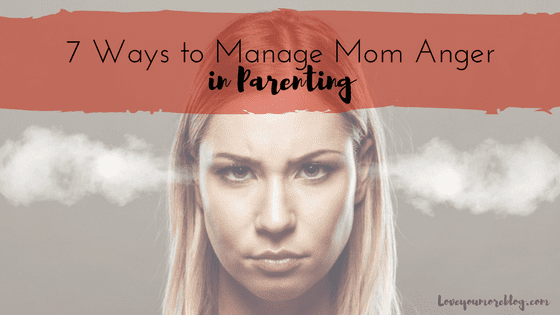 7 Ways to Manage Mom Anger in Parenting