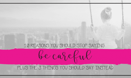 10 Ways Saying BE CAREFUL Affects Child Development & 3 Things to Say Instead