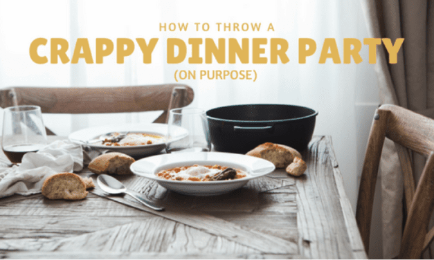 How to Throw A Crappy Dinner Party…On Purpose
