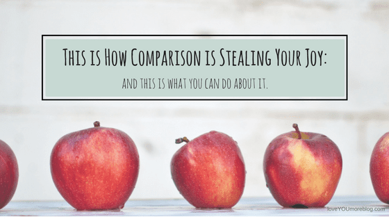 COMPARISON IS THE THIEF OF JOY…But Here's What You Can Do About It.