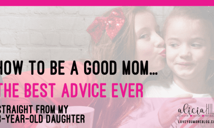 Advice from an 8-year old Girl: How to be a Good Mom