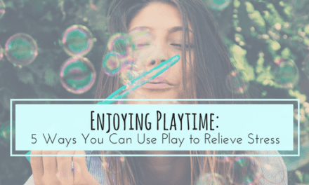 Enjoying Playtime: 5 Ways You Can Use Play to Relieve Stress