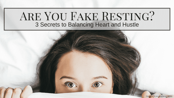 ARE YOU FAKE RESTING: 3 Secrets to Balancing Heart and Hustle
