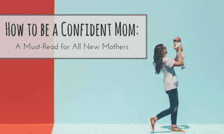 How to be a Confident Mom: A Must-Read for For All New Mothers