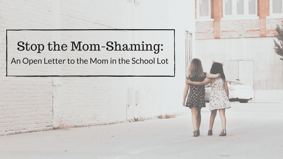 Stop the Mom Shaming: An Open Letter to the Mom in the School Lot