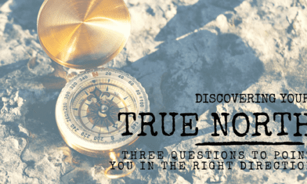 Discovering Your True North: 3 Questions to Point You in the Right Direction