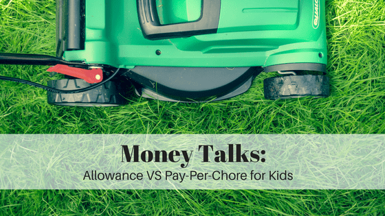Money Talks: Allowance VS Pay-Per-Chore for Kids