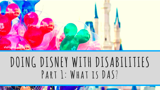 Doing Disney With Disabilities: Part 1: What is Disney DAS?