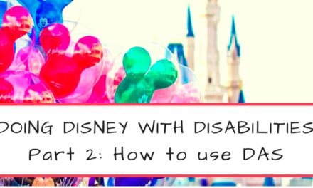 Doing Disney With Disabilities Part 2: How to Use Disney DAS