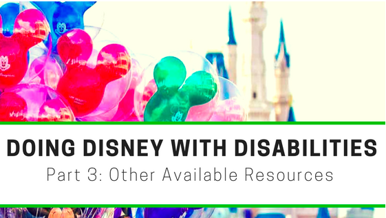 Doing Disney With Disabilities Part 3: Other Disney Resources Available