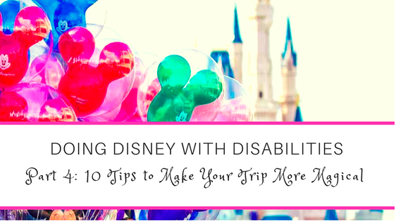Doing Disney With Disabilities: 10 Tips to Make Your Disney Trip More Magical