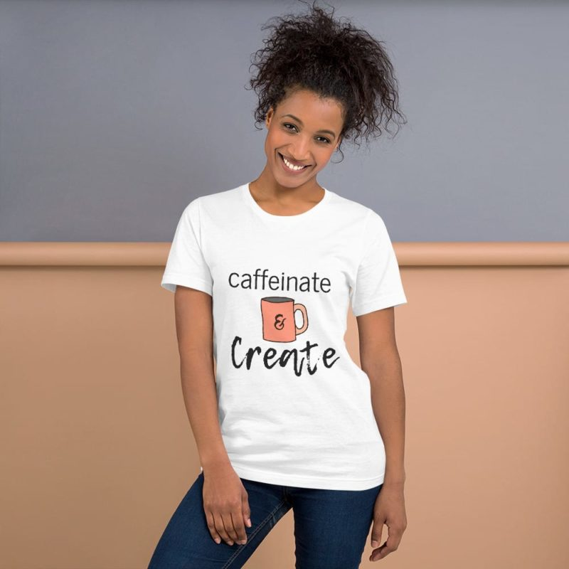 caffeinateandcreate shirt