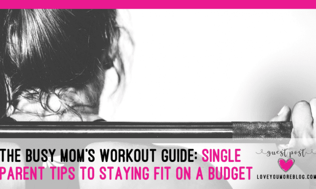 The Busy Mom Workout Guide: Single Parent Tips to Staying Fit on a Budget