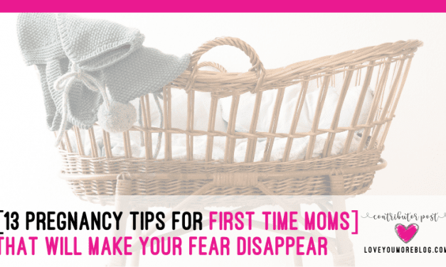[13 Pregnancy Tips for First Time Moms] to Make Your Fear Disappear