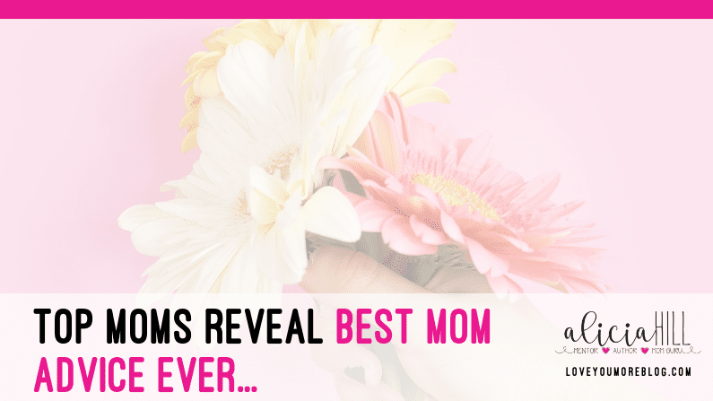 Top Moms reveal Best Mom Advice ever…