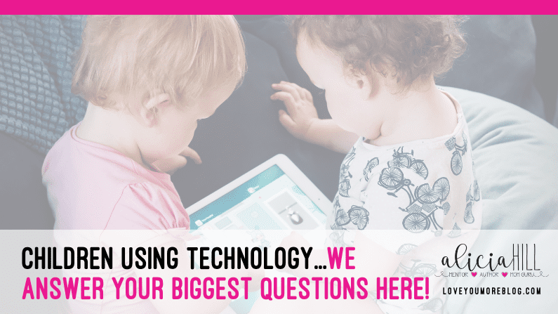 Children Using Technology…We Answer Your Biggest Questions Here!