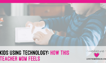 Kids Using Technology: How This Teacher Mom Feels.